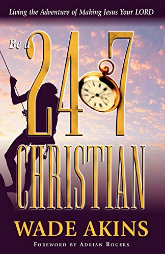 9780929292915: Be a 24/7 Christian: Living the Adventure of Making Jesus Your Lord