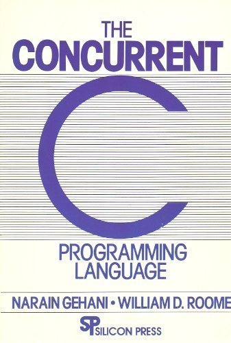 The Concurrent C Programming Language: Narain Gehani, William