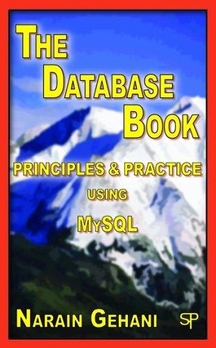 The Database Book: Principles & Practice Using MySQL: Narain Gehani