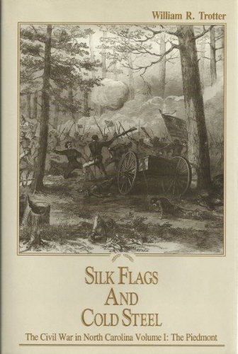 Silk Flags and Cold Steel : The Civil War in North Carolina Volume I : The Piedmont: William R. ...