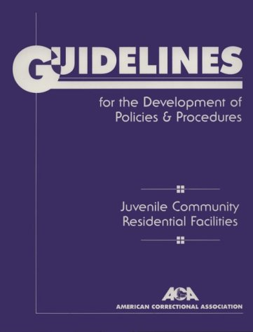 Guidelines for the Development of Policies and Procedures: Juvenile Community Residential ...