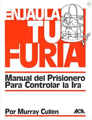 9780929310886: Enjaula Tu Furia: Manual Del Prisionero Para Controlar LA Ira