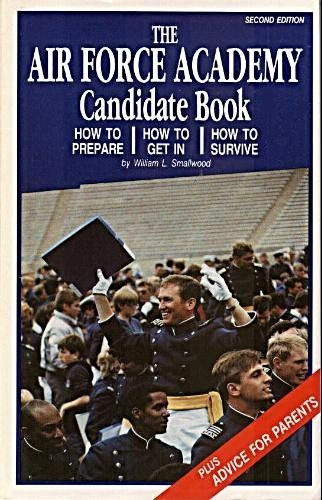 9780929311036: Air Force Academy Candidate Book: How to Prepare, How to Get In, How to Survive