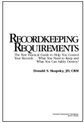 9780929316185: Recordkeeping requirements: The first practical guide to help you control your records-- what you need to keep and what you can safely destroy