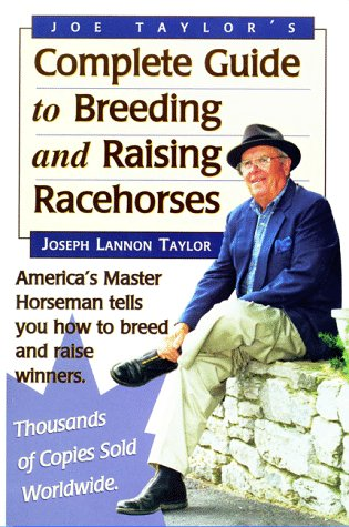 9780929346618: Joe Taylor's Complete Guide to Breeding and Raising Racehorses