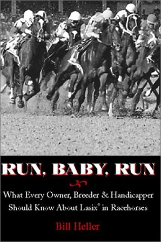 9780929346717: Run, Baby, Run: What Every Owner, Breeder & Handicapper Should Know About Lasix in Racehorses
