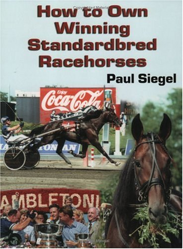9780929346724: How to Own Winning Standardbred Racehorses