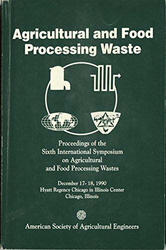 Agricultural and Food Processing Wastes Proceedings of: Ill.) International Symposium