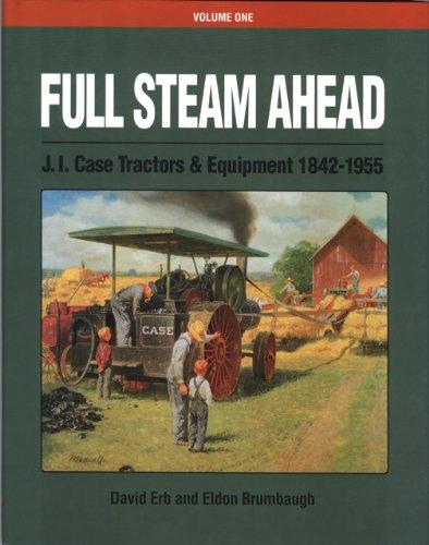 9780929355429: Full Steam Ahead Vol. 1: J. I. Case Tractors and Equipment 1842-1955
