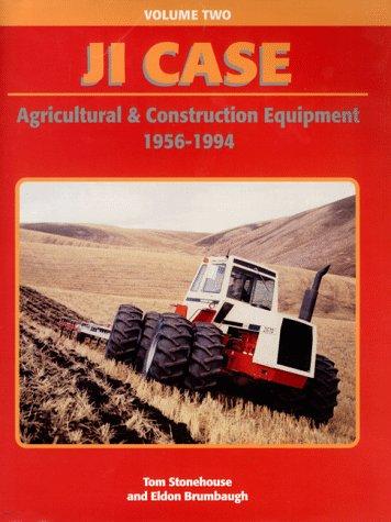 J. I. Case Agricultural and Construction Equipment: 1956-1994 (J. I. Case Agriculture & ...