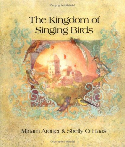 Kingdom of Singing Birds -- SIGNED by illustator Shelly Haas: Aroner, Miriam / Haas, Shelly O.