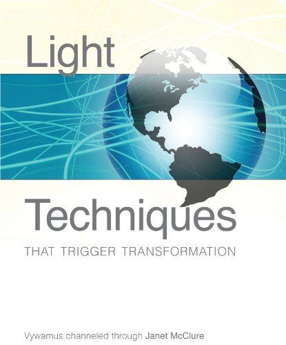 Light Techniques That Trigger Transformation (Tools for: Janet McClure, Vywamus