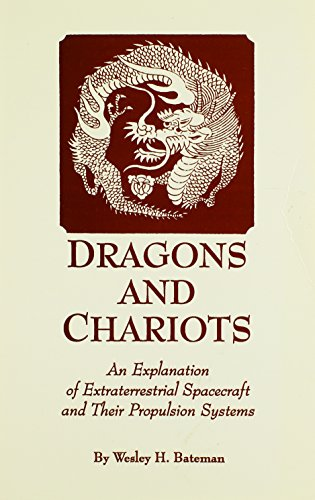 Dragons and Chariots: An Explanation of Extraterrestrial Spacecraft and Their Propulsion Systems: ...