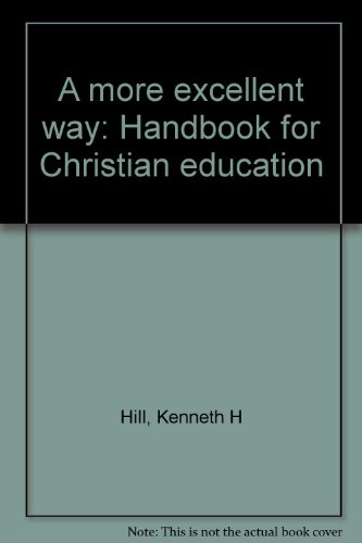 9780929386317: A more excellent way: Handbook for Christian education