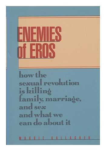 9780929387000: Enemies of Eros: How the Sexual Revolution Is Killing Family, Marriage, and Sex and What We Can Do About It