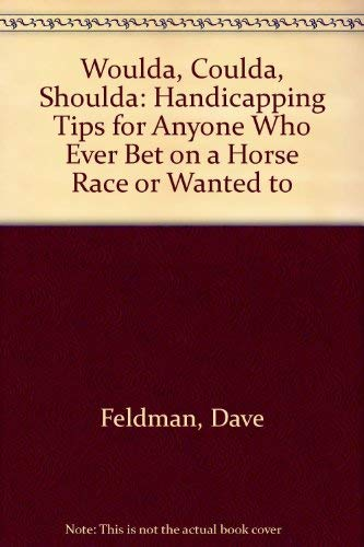 Woulda, Coulda, Shoulda: Handicapping Tips for Anyone Who Ever Bet on a Horse Race or Wanted to