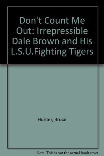 9780929387031: Don't Count Me Out: The Irrepressible Dale Brown and His Lsu Fighting Tigers
