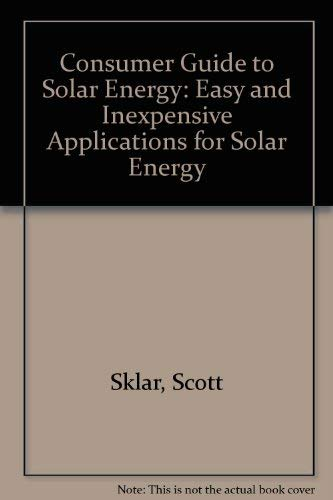 9780929387239: Consumer Guide to Solar Energy: Easy and Inexpensive Applications for Solar Energy