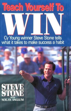 9780929387543: Teach Yourself to Win: Cy Young Winner Steve Stone Tells How to Make Success a Habit