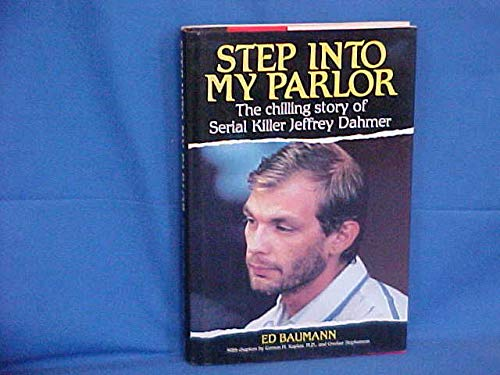 9780929387642: Step into My Parlor: The Chilling Story of Serial Killer Jeffrey Dahmer