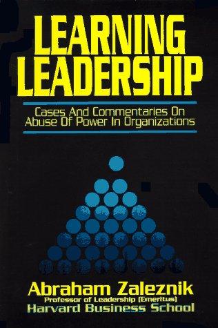 Learning Leadership: Cases and Commentaries on Abuses: Abraham Zaleznik, Konosuke