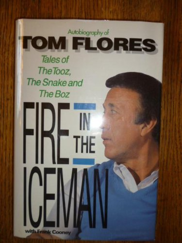 Fire in the Iceman: Autobiography of Tom Flores: Flores, Tom (author); Cooney, Frank (author)