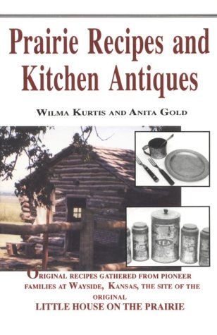 Prairie Recipes and Kitchen Antiques: Tasty, Healthy Dishes from Simpler Days