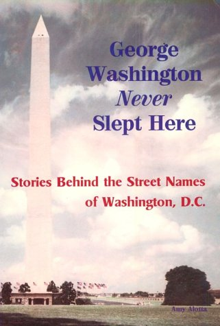 9780929387826: George Washington Never Slept Here: The History of Street Names in Washington, D.C.
