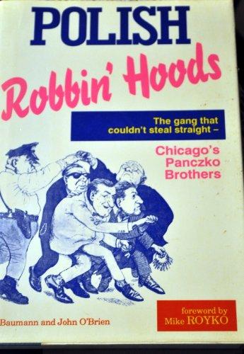9780929387857: Polish Robbin' Hoods: The Inside Story of the Panczko Brothers, the World's Busiest Burglars