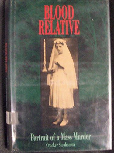 Blood Relative: Portrait of a Mass Murder: Stephenson, Crocker