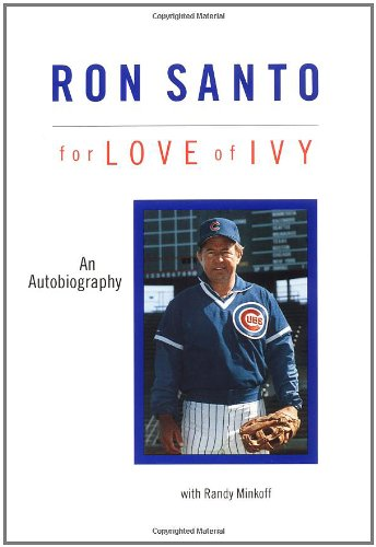 Ron Santo: For the Love of Ivy: Ron Santo, Randy