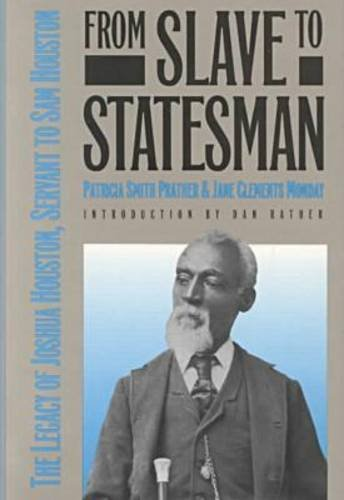 From Slave to Statesman: The Legacy of Joshua Houston, Servant to Sam Houston: Prather, Patricia ...