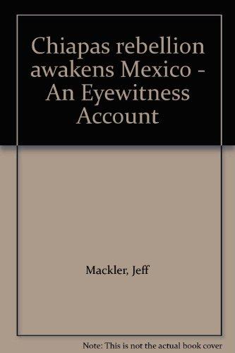 Chiapas Rebellion Awakens Mexico An Eyewitness Account: Mackler, Jeff