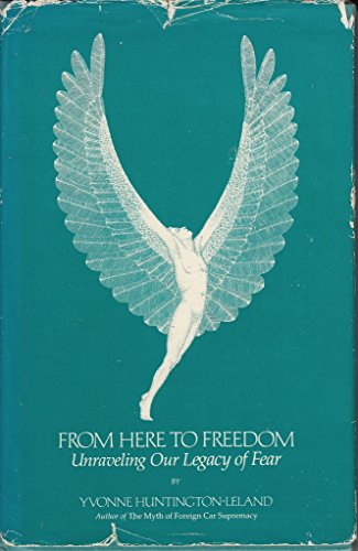 From Here to Freedom : Unraveling Our Legacy of Fear: Huntington-Leland, Yvonne