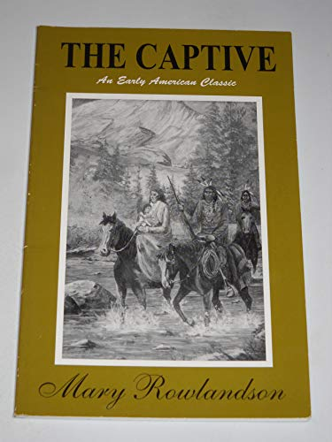 9780929408033: The Captive: The True Story of the Captivity of Mrs Mary Rowlandson Among the Indians and God's Faithfulness to Her in Her Time of Trial