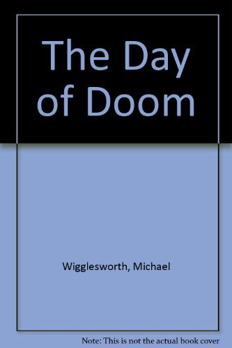 The Day of Doom: Or, a Poetical Description of the Great and Last Judgement