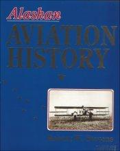 9780929427003: ALASKAN AVIATION HISTORY 1897-1930 (2 Vol. Set)