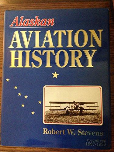 9780929427010: Alaskan Aviation History, Vol. 1: 1897-1928