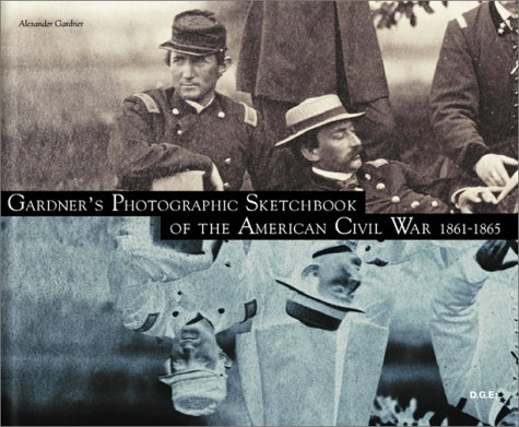 Gardner's Photographic Sketchbook of the American Civil War 1861-1865: Gardner, Alexander