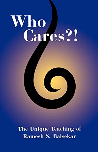 9780929448183: Who Cares?! The Unique Teaching of Ramesh S. Balsekar