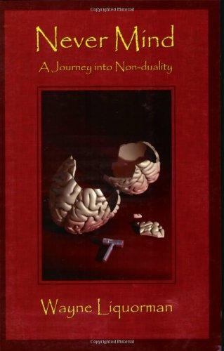 Never Mind: A Journy Into Non-Duality With Wayne Liquorman: Wayne Liqourman