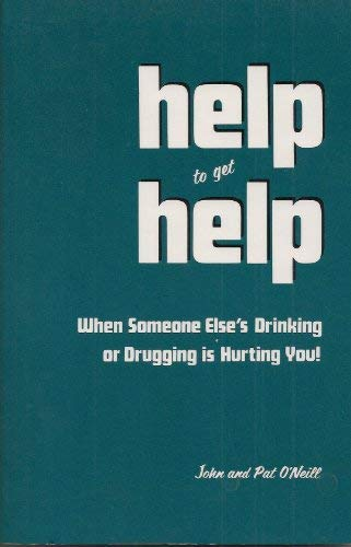 9780929472003: Help to get help: When someone else's drinking or drugging is hurting you!