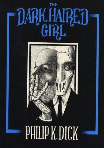 The Dark Haired Girl: Philip K. Dick