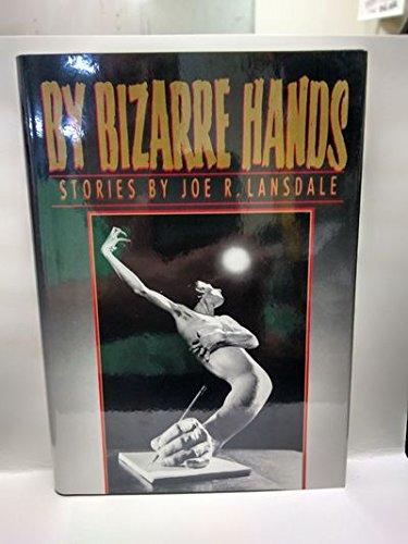 By Bizarre Hands: Landsdale, Joe R.