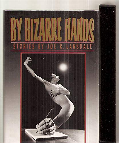 By Bizarre Hands: Stories: Lansadle, Joe R.; Landsdale, Joe R.