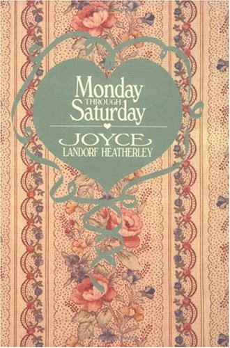 Monday Through Saturday: Heatherley, Joyce Landorf