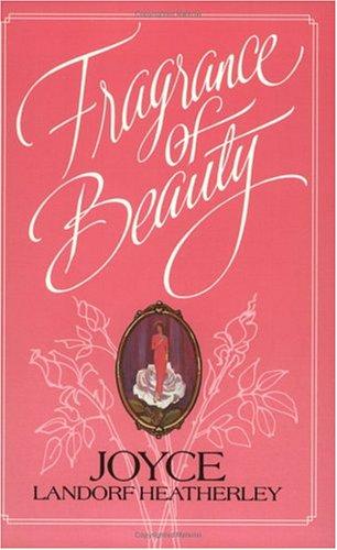 Fragance of Beauty: Heatherley, Joyce Landorf
