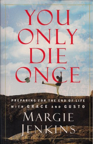 9780929488776: You Only Die Once: Preparing for the End of Life With Grace and Gusto