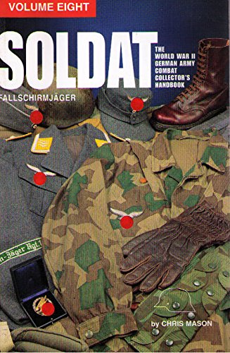 9780929521015: Soldat: The Ww II German Army Combat Uniform Collector's Handbook, Equipping the German Army Foot Soldier in Europe 1943