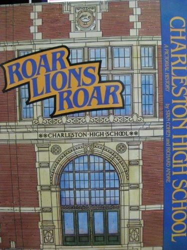 9780929521039: Roar, Lions, Roar: Charleston High School, A Pictorial History